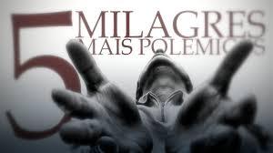 5 milagres mais polêmicos da humanidade