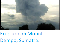 http://sciencythoughts.blogspot.com/2017/11/eruption-on-mount-dempo-sumatra.html