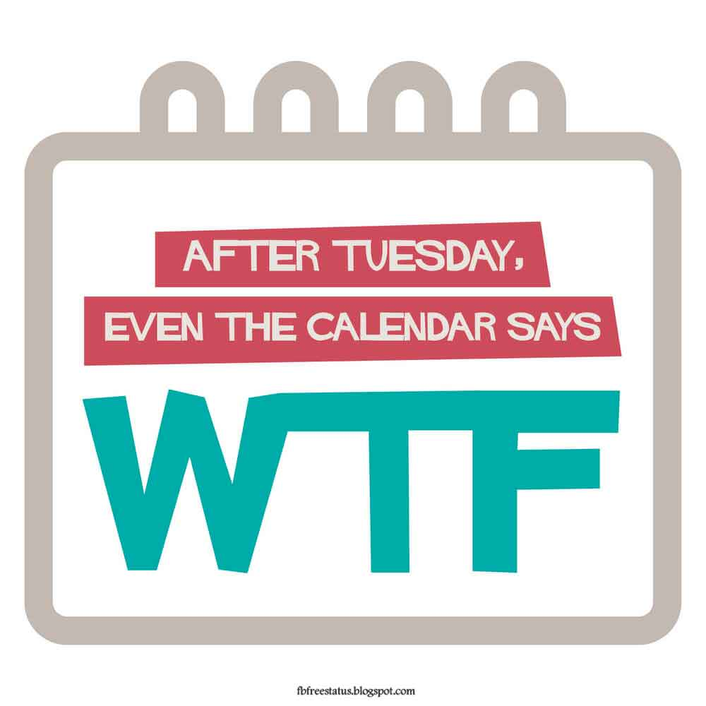 After tuesday even the calender says WTF.