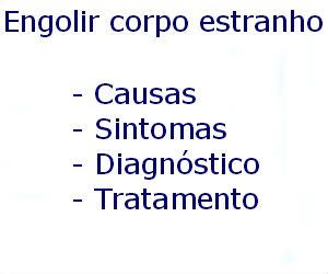 Engolir um corpo estranho causas sintomas diagnóstico tratamento prevenção riscos complicações