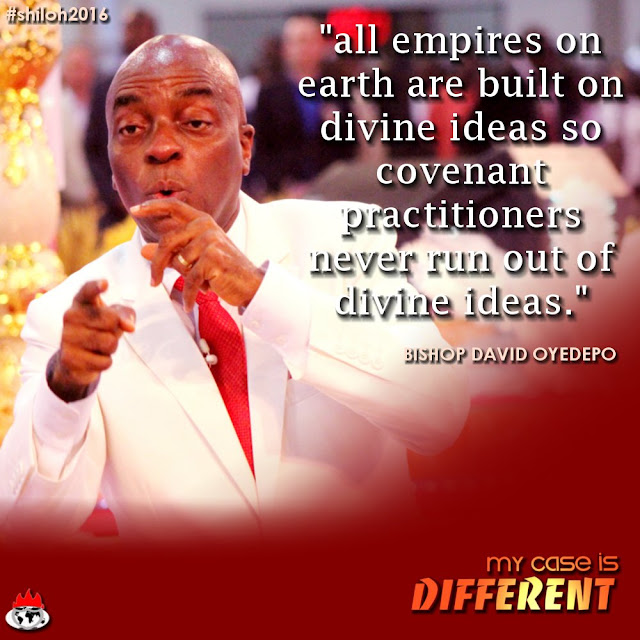 #Quotes From Bishop David Oyedepo During #Shiloh2016 #MyCaseIsDifferent -Part 4