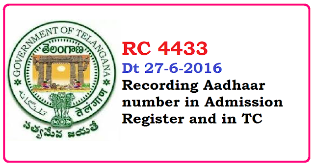 RC 4433 Dt 27-6-2016 Recording Aadhaar number in Admission Register and in TC /2016/06/rc-4433-dt-27-6-2016-recording-aadhaar-number-in-admission-register-and-in-tc.html
