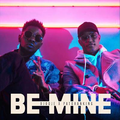 Djodje & Patoranking - Be Mine | Download Mp3