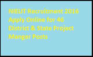 NIELIT Recruitment 2016 Apply Online for 46 District & State Project Manger Posts