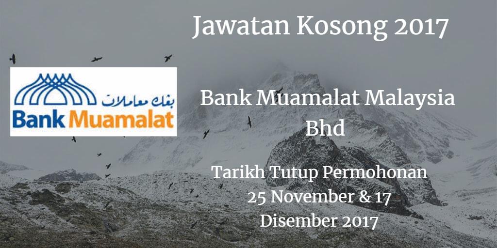 Jawatan Kosong Bank Muamalat Malaysia Bhd 25 November & 17 Disember 2017