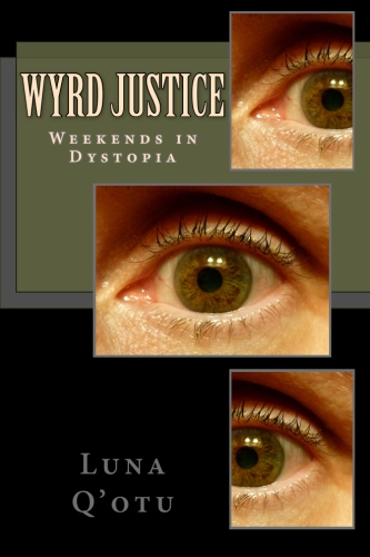 Wyrd Justice: Weekends in Dystopia