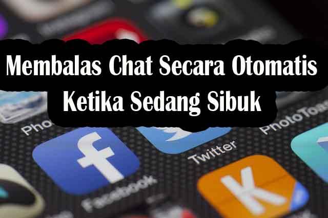 Cara Otomatis Balas Chat Whatsapp, Messenger, Instagram dan Lainnya di Android