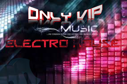 ONLYVIPMUSIC: ONLY VIP MUSIC ELECTRO HOUSE PACK TRACK 108