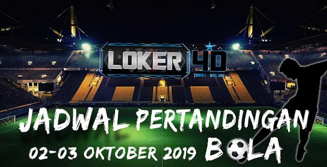 JADWAL PERTANDINGAN BOLA 02 OKTOBER  – 03 OKTOBER 2019
