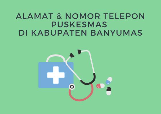 Alamat dan nomor telepon Puskesmas di Kabupaten Banyumas