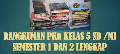 Rangkuman PKn Kelas 5 Semester 1 dan 2 SD/MI Lengkap
