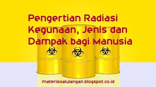 Pengertian Radiasi Serta Kegunaan dan Jenisnya