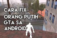 Cara Mengatasi Orang Putih pada GTA SA Android