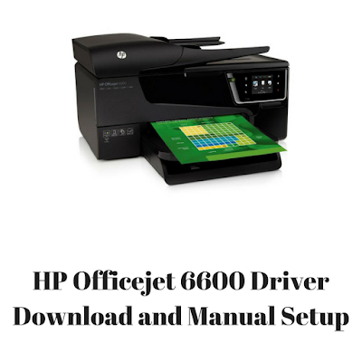 HP Officejet 6600 Driver Download and Manual Setup
