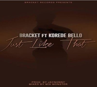 DOWNLOAD MP3 : Bracket - Just Like That-feat. Korede Bello