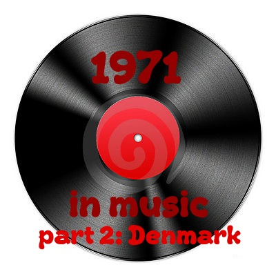 [The 60's-70's Vault] 1971 In Music - Part 2: Denmark