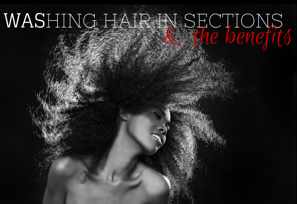 WASHING HAIR IN SECTIONS & THE BENEFITS