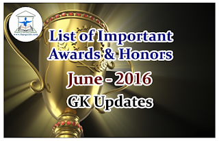 List of Important Awards and Honors in June 2016 | GK Updates