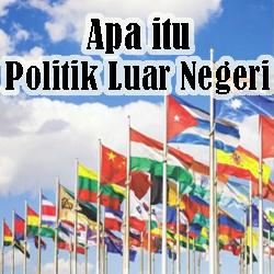Pengertian Politik Luar Negeri dan Tujuannya