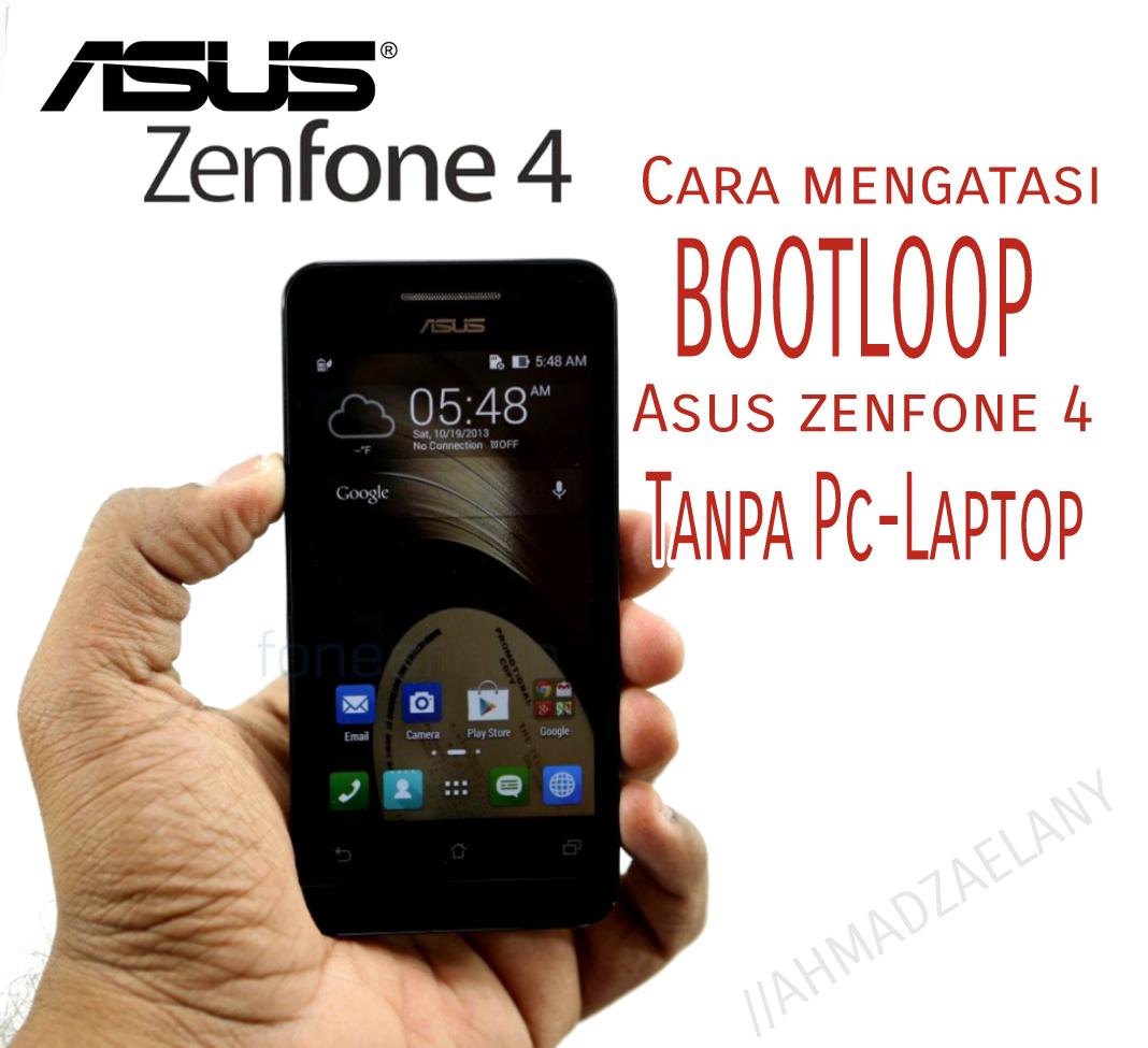 Cara mengatasi Bootloop Asus zenfone 4 tanpa PC-Laptoop