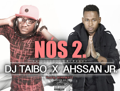 Dj Taibo x Ahsaan Jr - Nos Dois (2o17) | DOWNLOAD