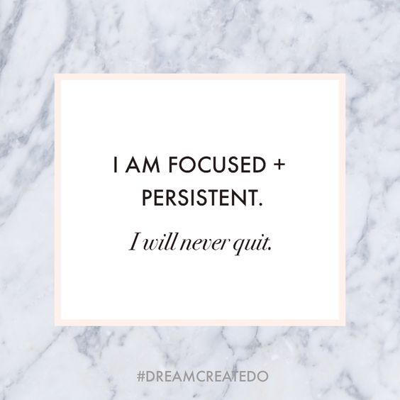 """I am focused and persistent. I will never quit"" 