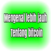 Mengenal Lebih Jauh Tentang Mata Uang Bitcoin