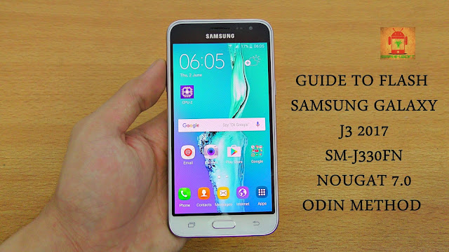 Guide To Flash Samsung Galaxy J3 2017 SM-J330FN Nougat 7.0 Odin Method Tested Firmware All Regions