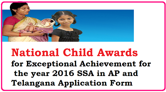 National Child Awards for Exceptional Achievement for the year 2016 SSA in AP and Telangana Application Form/2016/06/national-child-awards-for-exceptional-achievement-for-the-year-2016-ssa-in-AP-Telangana-application-form.html
