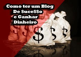 como-ter-um-blog-de-sucesso-e-ganhar-dinheiro