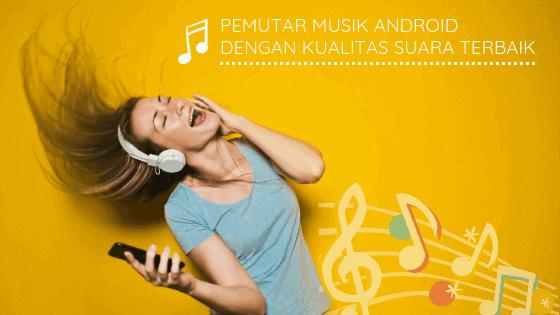 Pemutar Musik Android dengan Kualitas Suara Terbaik