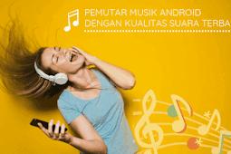 10 Pemutar Musik Android dengan Kualitas Suara Terbaik