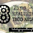 Lashes, Leggings and Losing It!: 8 Tips for a Healthier Taco Night
