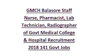 GMCH Balasore Staff Nurse, Pharmacist, Lab Technician, Radiographer of Govt Medical College & Hospital Recruitment 2018 141 Govt Jobs