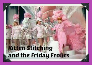 Kitten Stitching and the Friday Frolics