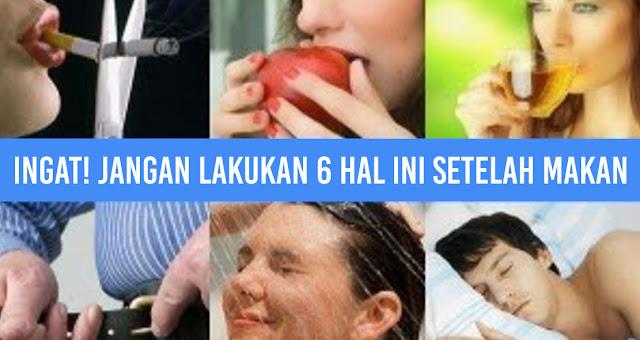 Ingat! Jangan Lakukan 6 hal ini Setelah Makan