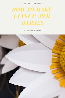 Free Cricut Project How to Make Giant Paper Daisies
