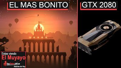 el juego mas bonito del mundo, gtx 2080, noticias, tecnologia, apple park, el muyayo