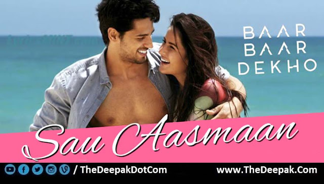 Sau Aasmaan, Hindi song sung by Armaan Malik, Neeti Mohan from the movie Baar Baar Dekho starring Sidharth Malhotra, Katrina Kaif