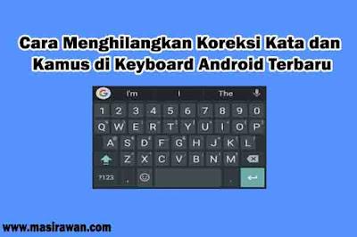 Cara Menghilangkan Koreksi Kata dan Kamus di Keyboard Android Terbaru