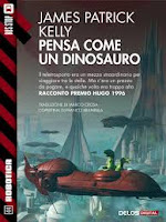 Pensa come un dinosauro: ebook di James Patrick Kelly ( Premio Hugo)