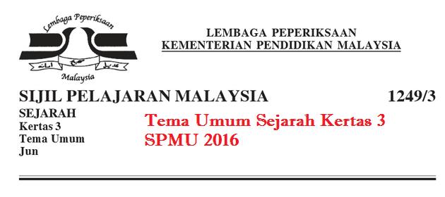 Tema Umum Sejarah Kertas 3 SPMU 2016.