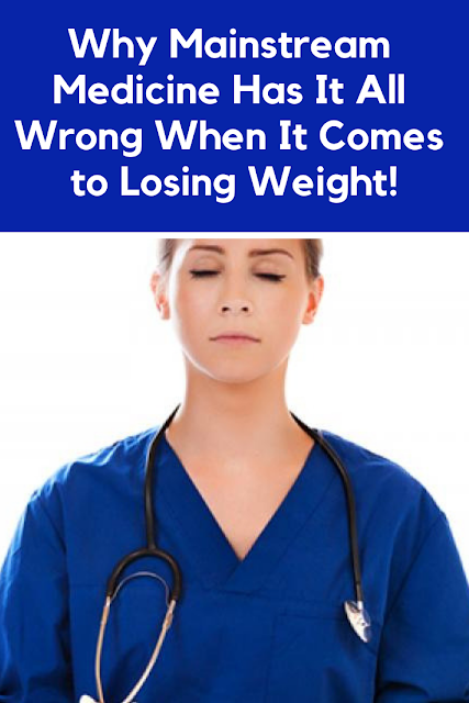 Why Mainstream Medicine Has It All Wrong When It Comes to Losing Weight