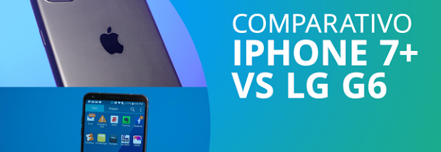 Comparativo iPhone 7 Plus X LG G6
