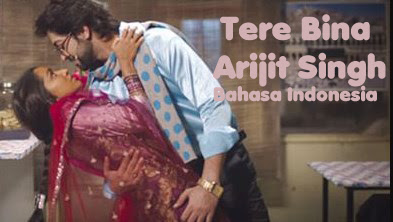 Tere Bina - Arijit Singh - Lirik Terjemahan Indonesia
