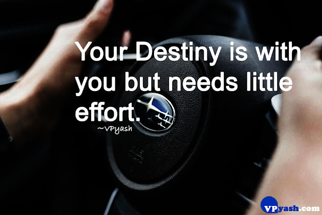 Your Destiny is with you but needs little effort Inspiring quotes