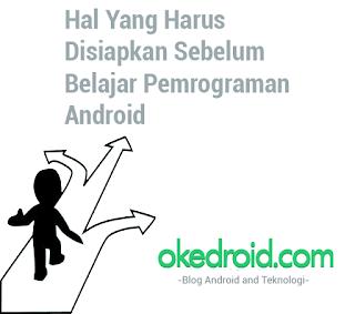 Hal Yang Harus Disiapkan Sebelum Belajar Pemrograman Android