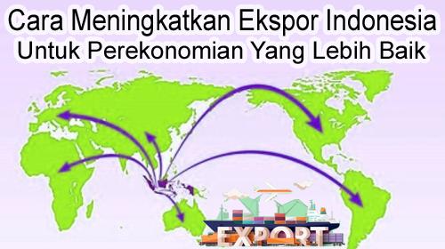 cara meningkatkan ekspor indonesia