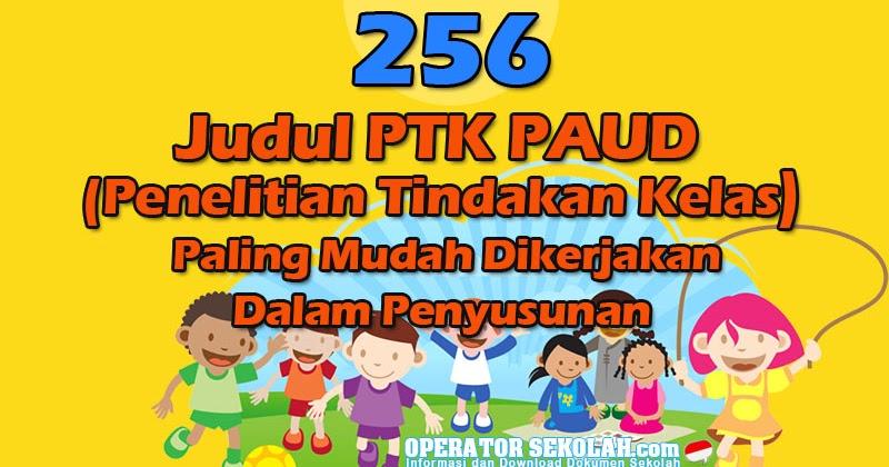 256 Judul Ptk Paud Penelitian Tindakan Kelas Paling Mudah Dikerjakan Dalam Penyusunan Operator Sekolah