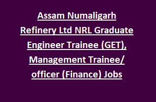 Assam Numaligarh Refinery Limited NRL Graduate Engineer Trainee (GET), Management Trainee/ officer (Finance) Jobs Recruitment 2018